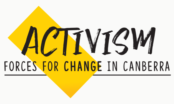 Activism: forces for change in Canberra