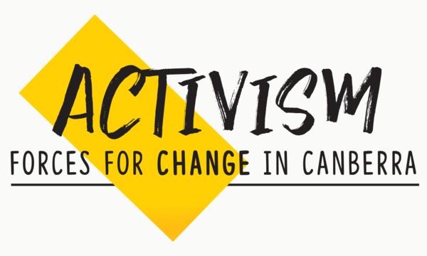 Activism: forces for change in Canberra